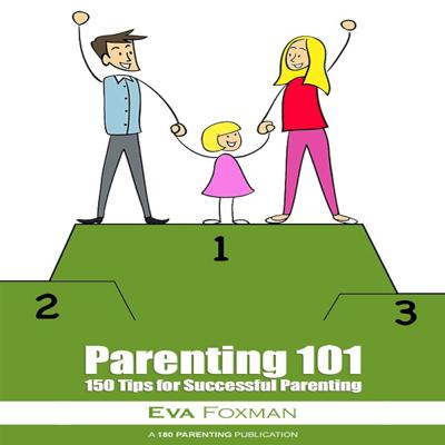 Parenting 101 - 150 Tips for Successful Parenting - Eva Foxman book