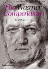 The Wagner Compendium A Guide To Wagners Life And Music