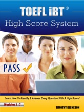 TOEFL IBT High Score System: Learn How To Identify & Answer Every Question With A High Score!