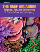 The Reef Aquarium Volume Three