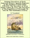 Original Narratives Of Early American History Spanish Explorers In The Southern United States 1528-1543 The Narrative Of Alvar Nunez Cabeca De Vaca The Narrative Of The Expedition Of Hernando De Soto By The Gentleman Of Elvas