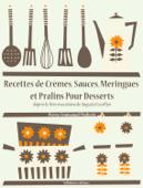 Recettes de crèmes, sauces, meringues et pralins, pour desserts
