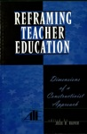 Reframing Teacher Education Dimensions Of A Constructionist Approach