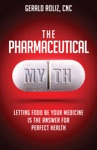 The Pharmaceutical Myth Letting Food Be Your Medicine Is The Answer For Perfect Health
