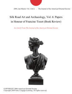 Silk Road Art and Archaeology, Vol. 6: Papers in Honour of Francine Tissot (Book Review) Copertina del libro
