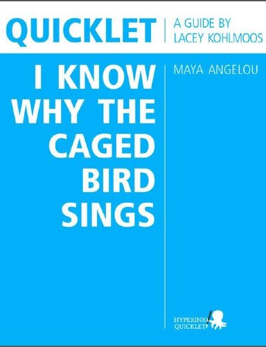 Lacey Kohlmoos - Quicklet on Maya Angelou's I Know Why the Caged Bird Sings (CliffNotes-like Book Summary and Analysis)