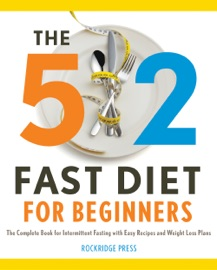 The 5 2 Fast Diet For Beginners The Complete Book For Intermittent Fasting With Easy Recipes And Weight Loss Plans