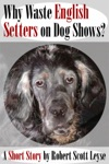 Why Waste English Setters On Dog Shows