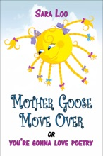 Mother Goose Move Over: Or You're Gonna Love Poetry