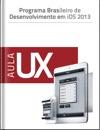 Programa Brasileiro De Desenvolvimento Em IOS 2013 - Aula UX