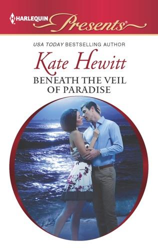Kate Hewitt - Beneath the Veil of Paradise