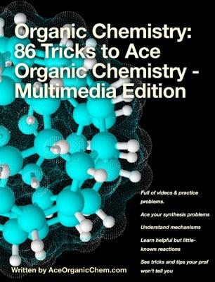 Organic Chemistry: 86 Tricks to Ace Organic Chemistry - Multimedia Edition
