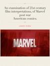 An Examination Of 21st Century Film Interpretations Of Marvel Post War American Comics