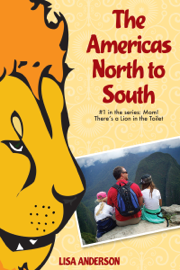 The Americas North to South, Part 1: Mom! There's a Lion in the Toilet