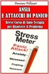 Ansia E Attacchi Di Panico - Breve Corso Di Auto-Terapia Per Risolvere Il Problema
