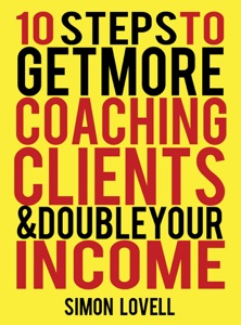 10 Steps To Get More Coaching Clients & Double Your Income da Simon Lovell