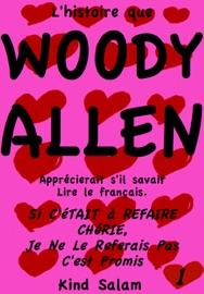 L Histoire Que Woody Allen Appr Cierait S Il Savait Lire Le Fran Ais Si C Tait Refaire Ch Rie Je Ne Le Referais Pas C Est Promis