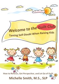 Welcome to the Guilt Club: Taming Self-Doubt When Raising Kids book