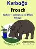 Türkçe ve Almanca İki Dilde Hikaye: Kurbağa - Frosch - Almanca Öğrenme Serisi