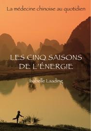 LES CINQ SAISONS DE LéNERGIE - LA MéDECINE CHINOISE AU QUOTIDIEN