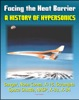 Facing The Heat Barrier: A History Of Hypersonics - V-2, Sanger, Missile Nose Cones, X-15, Scramjets, Space Shuttle, National Aerospace Plane (NASP), X-33, X-34 (NASA SP-2007-4232)