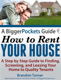 A BiggerPockets Guide: How to Rent Your House