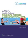 ACSMs Health-Related Physical Fitness Assessment Manual Fourth Edition