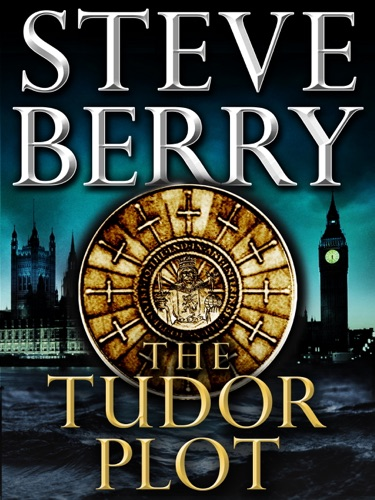 Steve Berry - The Tudor Plot: A Cotton Malone Novella