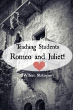 Teaching Students Romeo And Juliet!  A Teacher's Guide To Shakespeare's Play