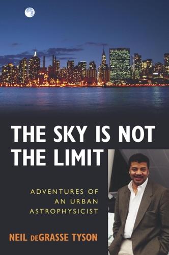 The Sky Is Not the Limit - Neil de Grasse Tyson - Neil de Grasse Tyson