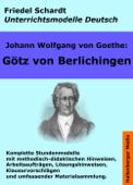 Johann Wolfgang von Goethe: Götz von Berlichingen. Unterrichtsmodell und Unterrichtsvorbereitungen.