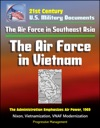 21st Century US Military Documents The Air Force In Southeast Asia The Air Force In Vietnam - The Administration Emphasizes Air Power 1969 - Nixon Vietnamization VNAF Modernization