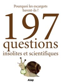 Pourquoi les escargots bavent-ils ? Et 197 questions insolites et scientifiques