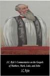 JC Ryles Commentaries On The Gospels Of Matthew Mark Luke And John