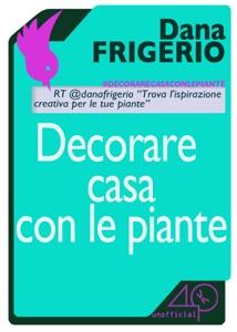 Decorare casa con le piante da Dana Frigerio