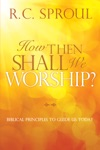 How Then Shall We Worship