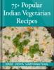 75+ Popular Indian Vegetarian Recipes