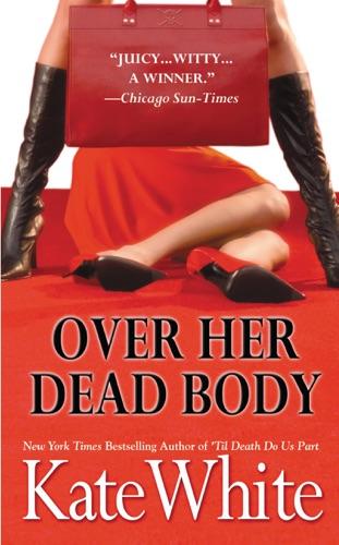 Kate White - Over Her Dead Body