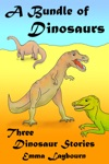 A Bundle Of Dinosaurs Three Dinosaur Stories