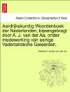 Aardrijkskundig Woordenboek Der Nederlanden Bijeengebragt Door A J Van Der Aa Onder Medewerking Van Eenige Vaderlandsche Geleerden