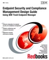 Endpoint Security And Compliance Management Design Guide Using IBM Tivoli Endpoint Manager