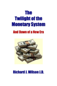The Twilight of the Monetary System: And Dawn of a New Era