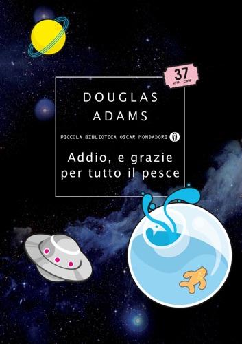 Douglas Adams - Addio, e grazie per tutto il pesce