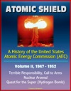 Atomic Shield A History Of The United States Atomic Energy Commission AEC - Volume II 1947-1952 - Terrible Responsibility Call To Arms Nuclear Arsenal Quest For The Super Hydrogen Bomb