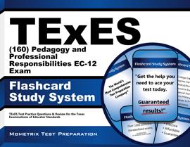 TExES (160) Pedagogy and Professional Responsibilities EC-12 Exam Flashcard Study System: