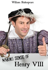MAKING SENSE OF HENRY VIII! A STUDENTS GUIDE TO SHAKESPEARES PLAY