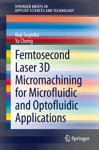 Femtosecond Laser 3D Micromachining For Microfluidic And Optofluidic Applications