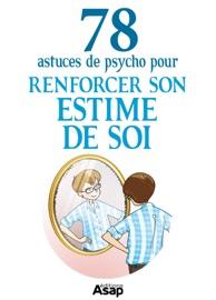 Renforcer son estime de soi : 78 astuces de psycho - Anne Guibert