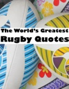 The Worlds Greatest Rugby Quotes