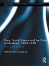Race Social Science And The Crisis Of Manhood 1890-1970